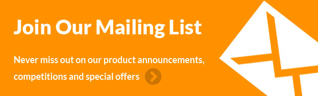 Join Our Mailing List - Never miss out on our product announcements, competitions and special offers